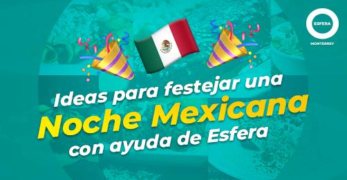 Ideas para festejar una noche mexicana con ayuda de Esfera Monterrey