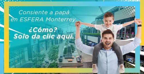Cómo consentir a papá en ESFERA Monterrey