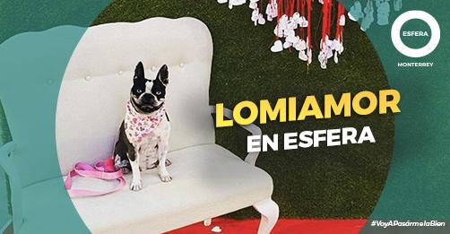 Lomiamor en Esfera Monterrey