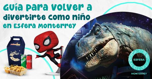 Vuelve a ser niño en Esfera Monterrey.