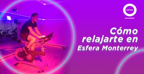 Relájate en Esfera Monterrey